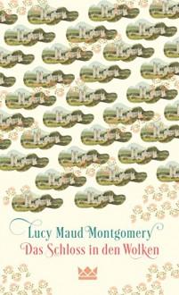 Das Schloss in den Wolken - Nadine Püschel,Maud Montgomery Lucy Maud Montgomery