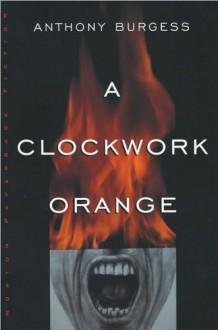 A Clockwork Orange (text only) by A. Burgess - A. Burgess