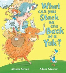 What Can You Stack on the Back of a Yak? - Alison Green, Adam Stower