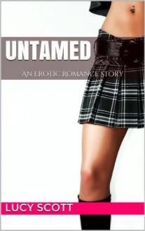Untamed : An Erotic Romance Story - Lucy Scott