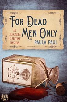 For Dead Men Only: An Alexandra Gladstone Mystery - Paula Paul