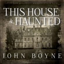 This House Is Haunted - John Boyne, Alison Larkin