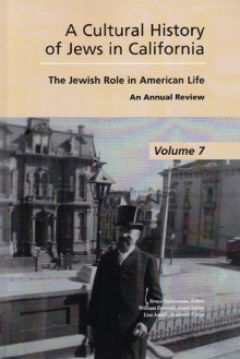 A Cultural History of Jews in California: The Jewish Role in American Life - Bruce Zuckerman, William Francis Deverell, Lisa Ansell, William Deverell