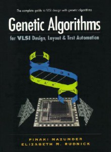 Genetic Algorithms for VLSI Design, Layout and Test Automation - Pinaki Mazumder, Elizabeth Rudnick