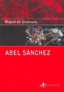 Abel Sánchez - Miguel de Unamuno