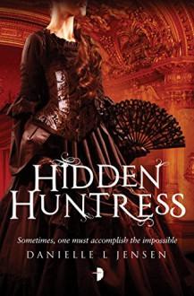 Hidden Huntress: Malediction Trilogy Book Two - Danielle L. Jensen
