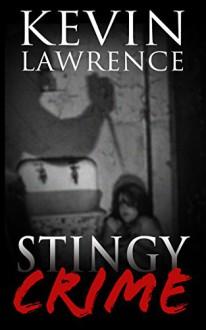 Stingy Crime (Criminal Thriller Book1) - Kevin Lawrence