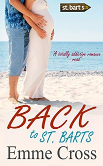 BACK TO ST. BARTS a totally addictive romance read (St. Barts Romance Books Series Book 3) - EMME CROSS