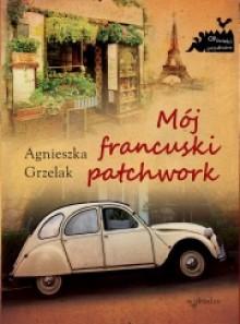 Mój francuski patchwork - Agnieszka Grzelak