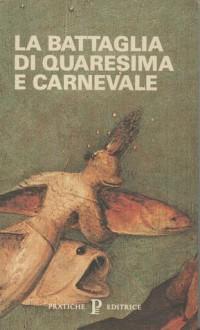La Battaglia di Quaresima e Carnevale - Anonymous Anonymous, Margherita Lecco