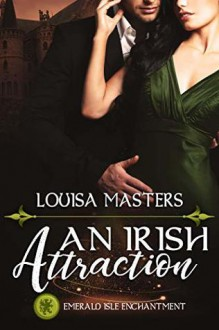 An Irish Attraction: Emerald Isle Enchantment - Louisa Masters