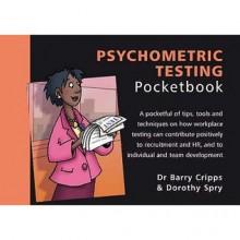 Psychometric Testing (Management Pocketbooks) - Dorothy Spry, Barry Cripps, Phil Hailstone