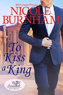 To Kiss a King (Royal Scandals: San Rimini Book 6) - Nicole Burnham