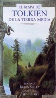 El Mapa de Tolkien de la Tierra Media - Brian Sibley, John Howe