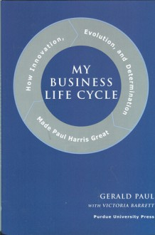 My Business Life Cycle: How Innovation, Evolution, and Determination Made Paul Harris Great - Gerald Paul, Victoria Barrett
