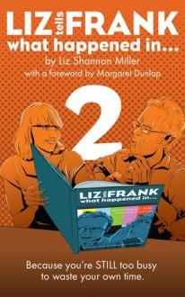 Liz Tells Frank What Happened In...: Volume 2 (Liz Tells Frank, #2) - Liz Shannon Miller