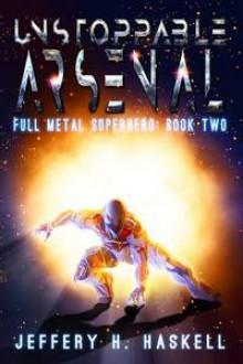 Unstoppable Arsenal (Full Metal Superhero) - Jeffery H. Haskell