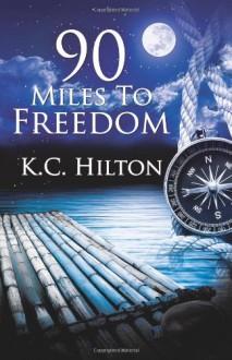 90 Miles to Freedom - K.C. Hilton