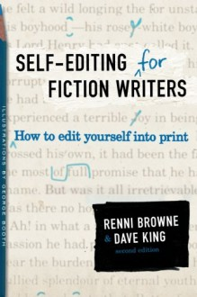 Self-Editing for Fiction Writers: How to Edit Yourself Into Print - Renni Browne,Dave King