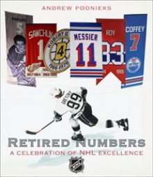 Retired Numbers: A Celebration of NHL Excellence - Andrew Podnieks, National Hockey League