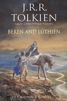 Beren and Lúthien - Christopher Tolkien,J.R.R. Tolkien,Alan Lee
