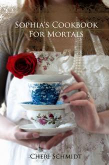 Sophia's Cookbook for Mortals - Cheri Schmidt