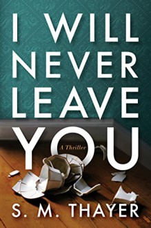 I Will Never Leave You - S.M. Thayer