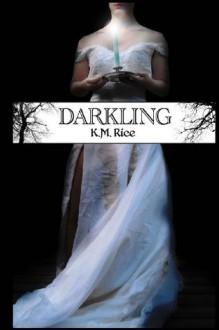 Darkling - K M Rice