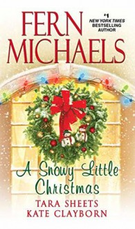 A Snowy Little Christmas - Kate Clayborn, Fern Michaels, Tara E. Sheets