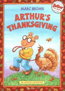 Arthur's Thanksgiving (Arthur Adventure Series) - Marc Brown