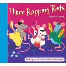 Three Rapping Rats: Making Music with Traditional Stories - Kaye Umansky