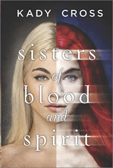 Sisters of Blood and Spirit - Kady Cross