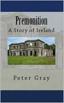Premonition: A Story of Ireland - Peter Gray