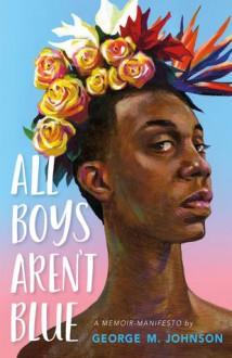 All Boys Aren't Blue - George M. Johnson