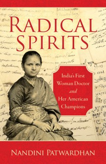 Radical Spirits: India's First Woman Doctor and Her American Champions - Nandini Patwardhan
