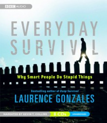 Everyday Survival: Why Smart People Do Stupid Things (MP3 Book) - Laurence Gonzales, Kevin T. Collins
