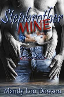 Stepbrother, Mine (Taboo Book 1) - Mandy Lou Dowson, Linda Boulanger