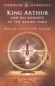 King Arthur and His Knights of the Round Table - Roger Lancelyn Green, Lotte Reiniger