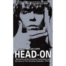 Head-On: Memories of the Liverpool Punk-scene, & the story of the Teardrop Explodes (1976-82) - Julian Cope