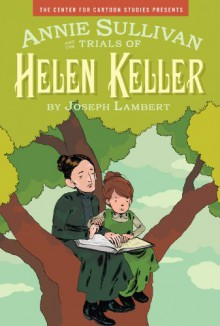 Annie Sullivan and the Trials of Helen Keller - Joseph Lambert