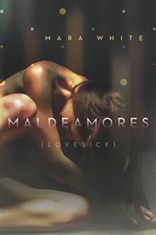 Maldeamores (Lovesick): A Heightsbound Prequel (The Heightsbound Series) by Mara White (2015-05-25) - Mara White