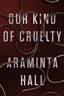 Our Kind of Cruelty: A Novel - Araminta Hall