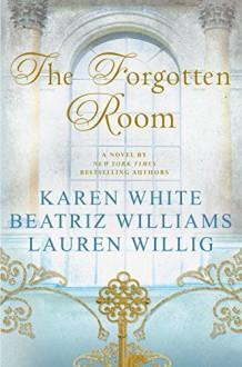 The Forgotten Room: A Novel - Beatriz Williams,Lauren Willig,Karen White