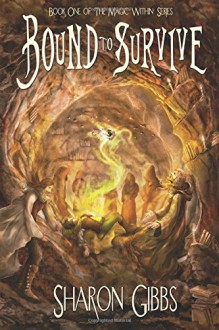 Bound to Survive (The Magic Within) (Volume 1) - Todd Barselow,Sharon L. Gibbs,Barbra Leslie
