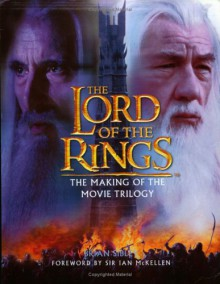 The Lord of the Rings: The Making of the Movie Trilogy - Brian Sibley,Ian McKellen