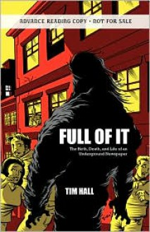 Full of It: The Birth, Death, and Life of an Underground Newspaper - Tim Hall
