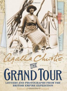 The Grand Tour: Letters and Photographs from the British Empire Expedition 1922 - Mathew Prichard,Agatha Christie