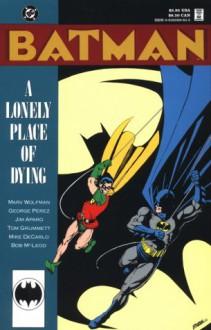 Batman: A Lonely Place of Dying - Marv Wolfman, George Pérez, Jim Aparo, Tom Grummett, Mike DeCarlo, Bob McLeod
