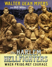 The Harlem Hellfighters: When Pride Met Courage - Bill Miles,Walter Dean Myers