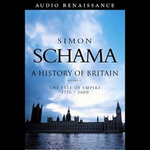 A History of Britain: The Fate of Empire 1776-2000, Volume 3 - Simon Schama, Timothy West, Macmillan Audio